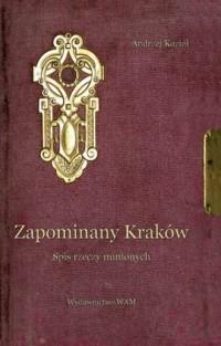 Zapominany Kraków. Spis rzeczy minionych - okładka książki