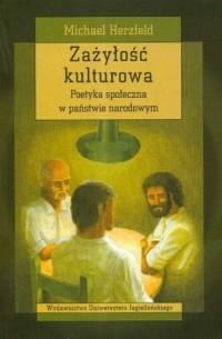 Zażyłość kulturowa. Poetyka społeczna w państwie narodowym - okładka książki
