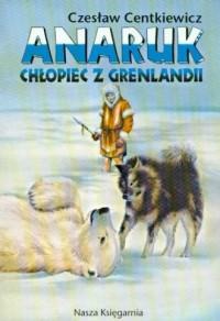 Anaruk, chłopiec z Grenlandii - okładka książki