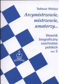 Arcymistrzowie, mistrzowie, amatorzy... - okładka książki