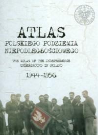 Atlas polskiego podziemia niepodległościowego 1944-1956 - okładka książki
