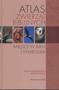 Atlas zwierząt biblijnych. Pochodzenie, miejsce w Biblii i symbolika - okładka książki