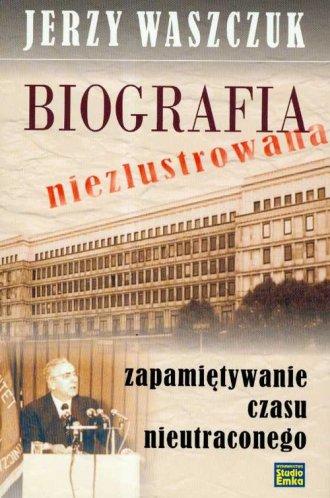 Znalezione obrazy dla zapytania Jerzy Waszczuk Biografia niezlustrowana - Zapamiętywanie czasu nieutraconego