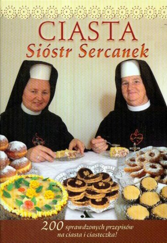 Ciasta Sióstr Sercanek - 200 sprawdzonych - okładka książki