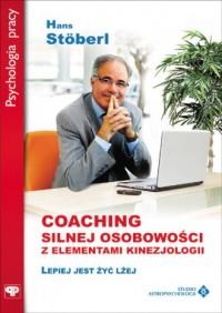 Coaching silnej osobowości z elementami kinezjologii. Seria: Psychologia pracy - okładka książki