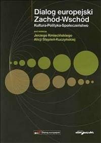 Dialog europejski Zachód-Wschód. Kultura-Polityka-Społeczeństwo - okładka książki