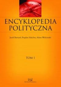 Encyklopedia polityczna. Tom 1 - okładka książki