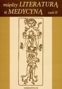 Między literaturą a medycyną cz. 2 - okładka książki