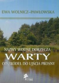 Nazwy wodne dorzecza Warty od źródeł do ujścia Prosny - okładka książki