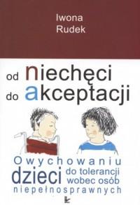 Od niechęci do akceptacji. O wychowaniu dzieci do tolerancji wobec osób niepełnosprawnych - okładka książki