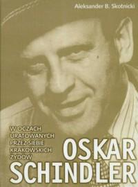 Oskar Schindler w oczach uratowanych przez siebie krakowskich Żydów - okładka książki