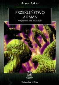 Przekleństwo Adama. Przyszłość bez mężczyzn - okładka książki