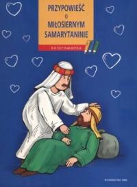 Przypowieść o Miłosiernym Samarytaninie. Kolorowanka - okładka książki