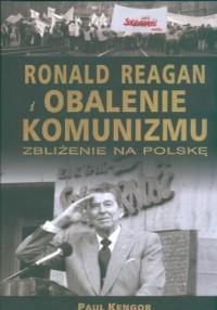 Ronald Regan i obalenie komunizmu. Zbliżenie na Polskę - okładka książki