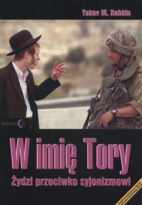 W imię Tory. Żydzi przeciwko syjonizmowi - okładka książki