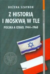 Z historią i Moskwą w tle. Polska a Izrael 1944-1968. Seria: Monografie - okładka książki