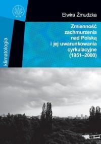 Zmienność zachmurzenia nad Polską i jej uwarunkowania cyrkulacyjne (1951-2000). Seria: Klimatologia - okładka książki