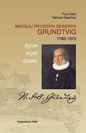 ksi��ka -  Miko�aj Fryderyk Deweryn Grundtvig (1783 1872). �ycie, my�l, dzie�o - Poul Dam