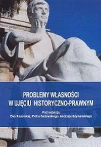 Problemy własności w ujęciu historyczno-prawnym - okładka książki