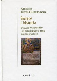 Święty i historia. Dynastia Przemyślidów i jej bohaterowie w dziele mnicha Krystiana - okładka książki
