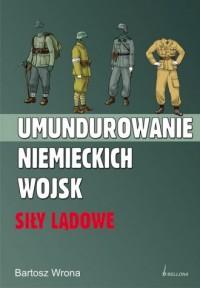 Umundurowanie niemieckich wojsk. Siły lądowe - okładka książki