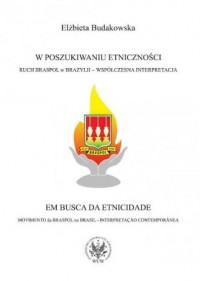 W poszukiwaniu etniczności. Ruch Braspol w Brazylii - współczesna interpretacja - okładka książki
