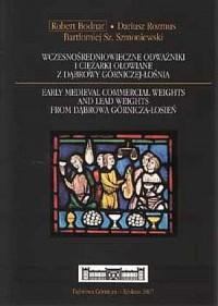 Wczesnośredniowieczne odważniki i ciężarki ołowiane z Dąbrowy Górniczej - Łośnia - okładka książki