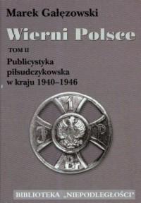 Wierni Polsce. Tom 2. Publicystyka piłsudczykowska w kraju 1940 - 1946 - okładka książki