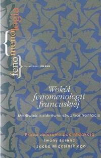 Wokół fenomenologii francuskiej. Możliwości/pokrewieństwa/konfrontacje. Seria: Fenomenologia - okładka książki