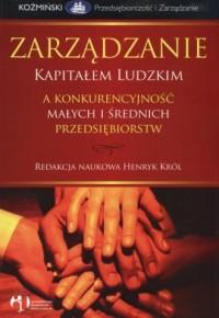 Zarządzanie kapitałem ludzkim a konkurencyjność małych i średnich przedsiębiorstw - okładka książki