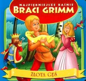 Złota gęś. Najpiękniejsze baśnie Braci Grimm