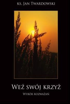 ksi��ka -  We� sw�j krzy�. Wyb�r rozwa�a� ksi�dza Jana Twardowskiego - ks. Jan Twardowski
