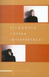 Filozofia i etyka interpretacji - okładka książki