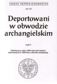 Indeks represjonowanych. Tom 14. Deportowani w obwodzie archangielskim cz. 6 - okładka książki