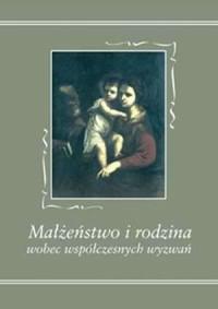 Małżeństwo i rodzina wobec współczesnych wyzwań - okładka książki