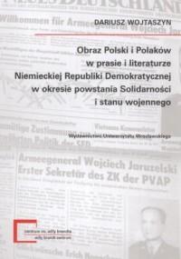 Obraz Polski i Polaków w prasie i literaturze Niemieckiej Republiki Demokratycznej w okresie powstania Solidarności i stanu wojennego - okładka książki