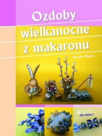 okładka książki - Ozdoby wielkanocne z makaronu