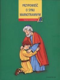 Przypowieść o Synu Marnotrawnym. Kolorowanka - okładka książki