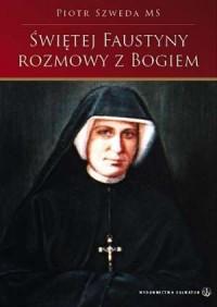 Świętej Faustyny rozmowy z Bogiem - okładka książki