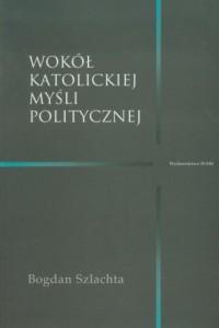 Wokół katolickiej myśli politycznej - okładka książki