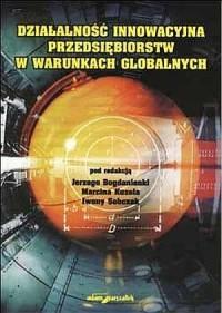 Działalność innowacyjna przedsiębiorstw w warunkach globalnych - okładka książki