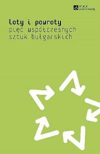 Loty i powroty. Pięć współczesnych sztuk bułgarskich - okładka książki