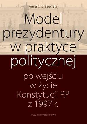 Model prezydentury w praktyce politycznej - okładka książki