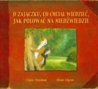 O zajączku, co chciał wiedzieć, jak polować na niedźwiedzie - okładka książki