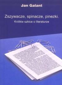 Zszywacze, spinacze, pinezki. Krótkie szkice o literaturze - okładka książki