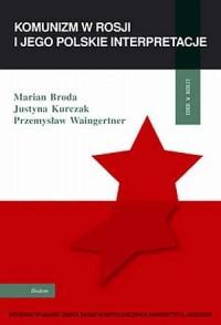 Komunizm w Rosji i jego polskie interpretacje - okładka książki