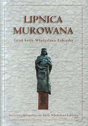 Lipnica Murowana. Gród króla Władysława - okładka książki