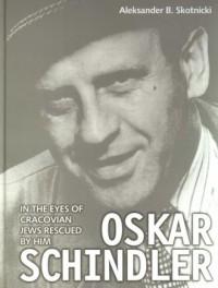 Oskar Schindler in the eyes of Cracovian Jews rescued by him - okładka książki