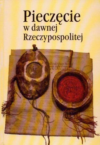 Pieczęcie w dawnej Rzeczypospolitej. - okładka książki