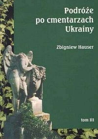 Podróże po cmentarzach Ukrainy. Tom 3 - okładka książki